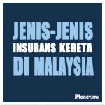 Jenis-Jenis Insurans Kereta Di Malaysia