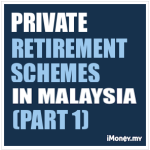 Private Retirement Schemes in Malaysia - Part 1