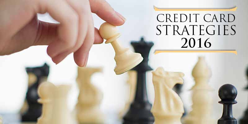3 Credit Card Strategies You Need To Adopt In 2016