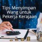 6 Tips Mudah Menyimpan Wang Untuk Pekerja Kerajaan