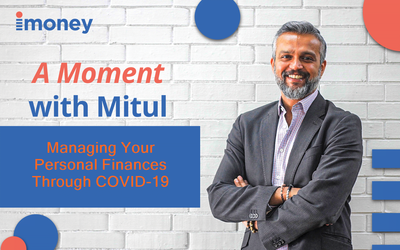 A Moment With Mitul: Managing Your Personal Finances Through COVID-19